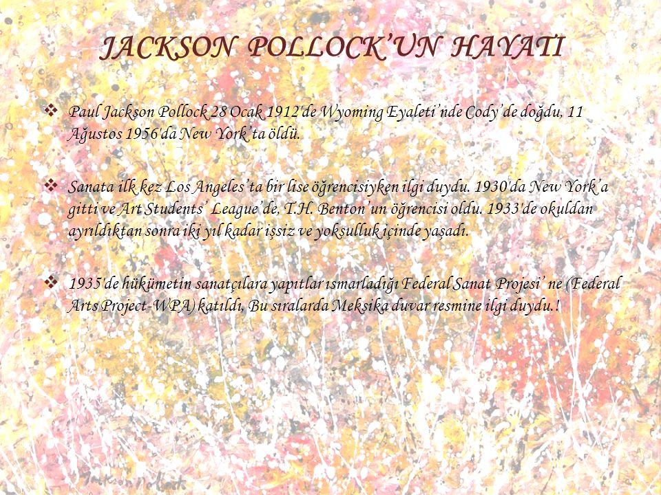 JACKSON POLLOCK KİMDİR?  Amerikan resim sanatının en önemli isimlerinden biridir.  Akıtma (drip) yöntemiyle yaptığı resimlerle Hareketli Soyut (Acti