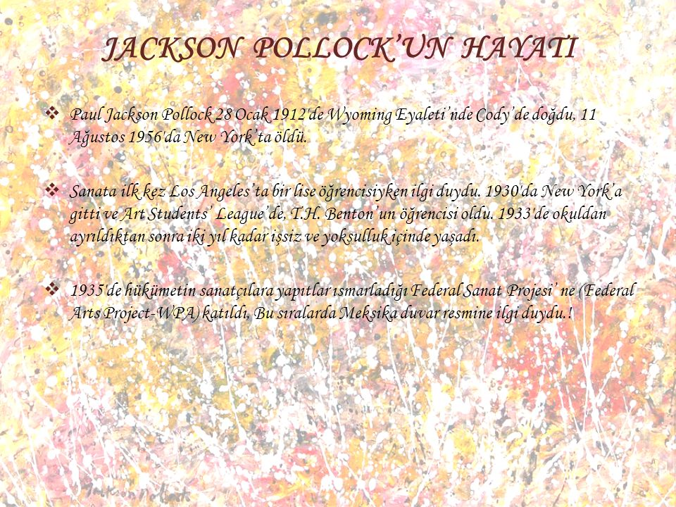 Kaynakça • http://www.jacksonpollock.org/ http://www.jacksonpollock.org/ • http://www.gunde1resim.com/post/4872079268/res sam-jackson-pollock-1912-1956-resmin-adi http://www.gunde1resim.com/post/4872079268/res sam-jackson-pollock-1912-1956-resmin-adi • http://tr.wikipedia.org/wiki/Jackson_Pollock http://tr.wikipedia.org/wiki/Jackson_Pollock