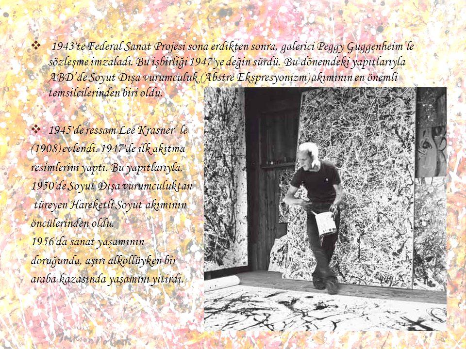 JACKSON POLLOCK'UN HAYATI  Paul Jackson Pollock 28 Ocak 1912′de Wyoming Eyaleti'nde Cody'de doğdu, 11 Ağustos 1956′da New York'ta öldü.  Sanata ilk