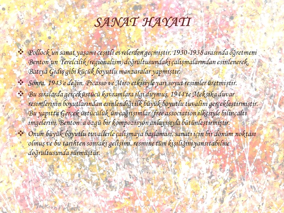 SANAT HAYATI  Pollock'un sanat yaşamı çeşitli evrelerden geçmiştir.