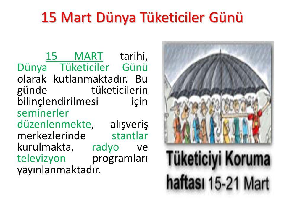 15 Mart Dünya Tüketiciler Günü 15MART tarihi, Dünya Tüketiciler Günü olarak kutlanmaktadır. Bu günde tüketicilerin bilinçlendirilmesi için seminerler