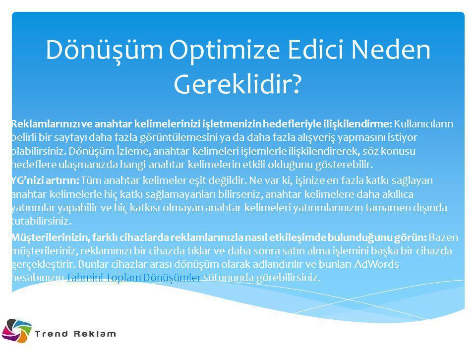 Dönüşüm Optimize Edici Neden Gereklidir? Reklamlarınızı ve anahtar kelimelerinizi işletmenizin hedefleriyle ilişkilendirme: Kullanıcıların belirli bir