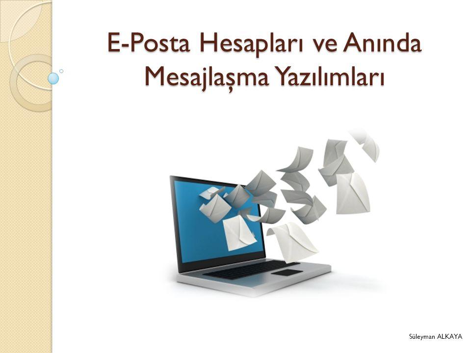 E-Posta Hesapları ve Anında Mesajlaşma Yazılımları Süleyman ALKAYA