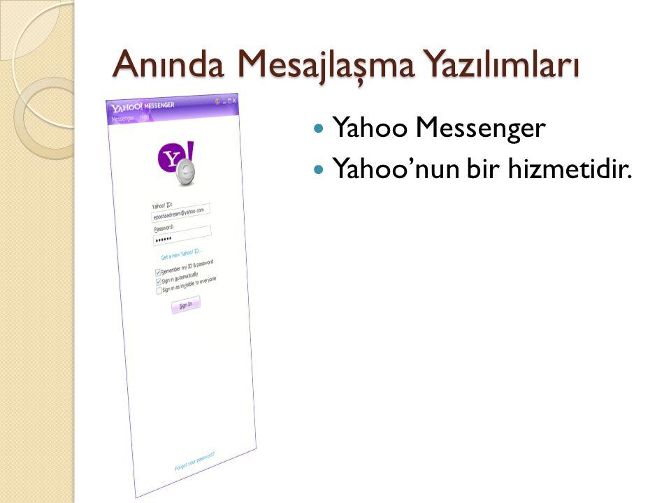 Anında Mesajlaşma Yazılımları  Yahoo Messenger  Yahoo'nun bir hizmetidir.