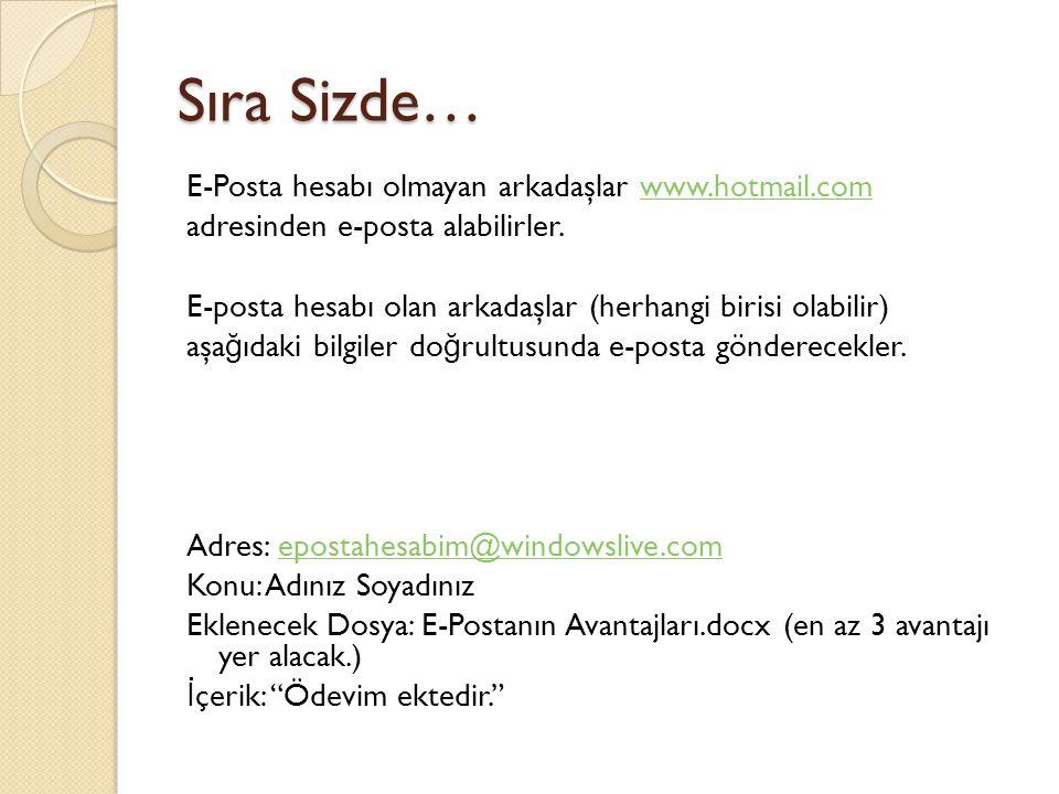 Sıra Sizde… E-Posta hesabı olmayan arkadaşlar www.hotmail.comwww.hotmail.com adresinden e-posta alabilirler. E-posta hesabı olan arkadaşlar (herhangi