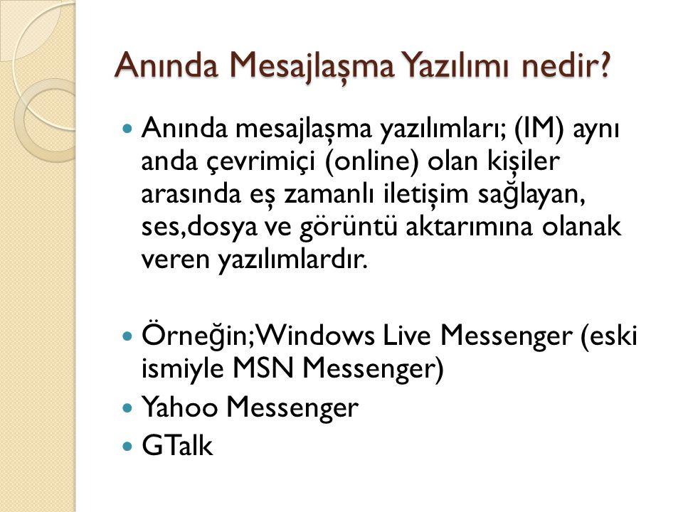 Anında Mesajlaşma Yazılımı nedir?  Anında mesajlaşma yazılımları; (IM) aynı anda çevrimiçi (online) olan kişiler arasında eş zamanlı iletişim sa ğ la