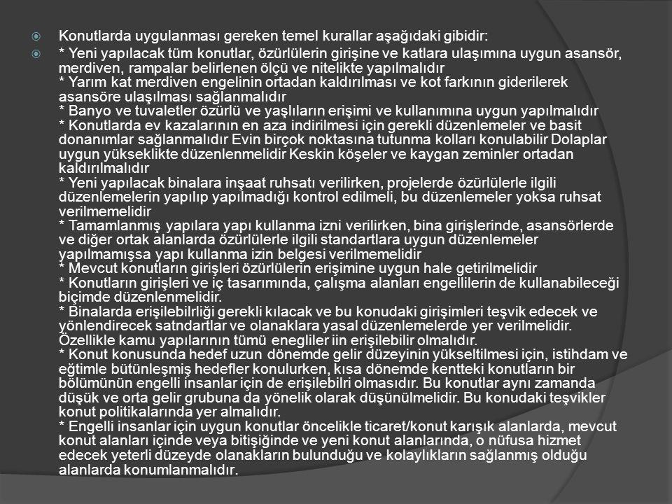  Konutlarda uygulanması gereken temel kurallar aşağıdaki gibidir:  * Yeni yapılacak tüm konutlar, özürlülerin girişine ve katlara ulaşımına uygun as