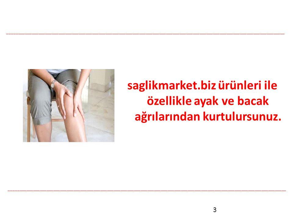 saglikmarket.biz ürünleri ile özellikle ayak ve bacak ağrılarından kurtulursunuz.