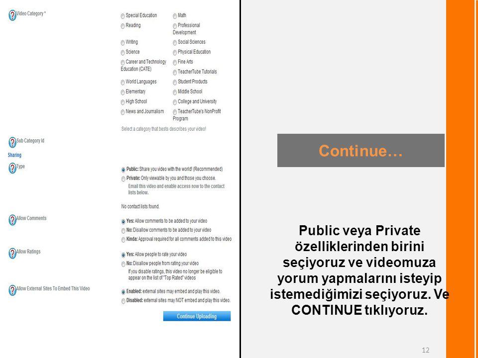 Continue… 12 Public veya Private özelliklerinden birini seçiyoruz ve videomuza yorum yapmalarını isteyip istemediğimizi seçiyoruz.