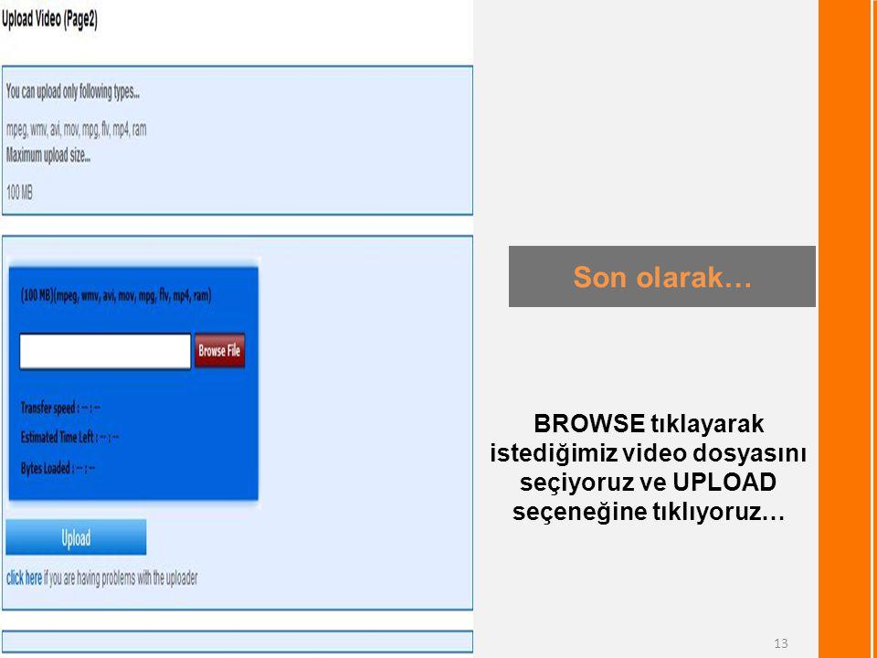 Son olarak… 13 BROWSE tıklayarak istediğimiz video dosyasını seçiyoruz ve UPLOAD seçeneğine tıklıyoruz…