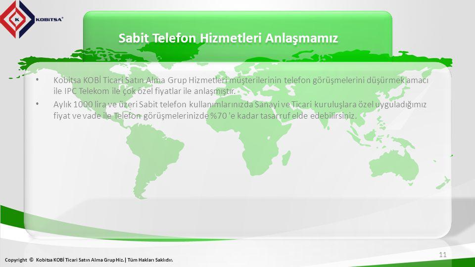 Sabit Telefon Hizmetleri Anlaşmamız 11 Copyright © Kobitsa KOBİ Ticari Satın Alma Grup Hiz.| Tüm Hakları Saklıdır.