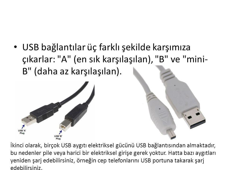 • USB bağlantılar üç farklı şekilde karşımıza çıkarlar: