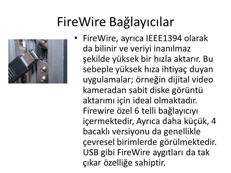 FireWire Bağlayıcılar • FireWire, ayrıca IEEE1394 olarak da bilinir ve veriyi inanılmaz şekilde yüksek bir hızla aktarır. Bu sebeple yüksek hıza ihtiy