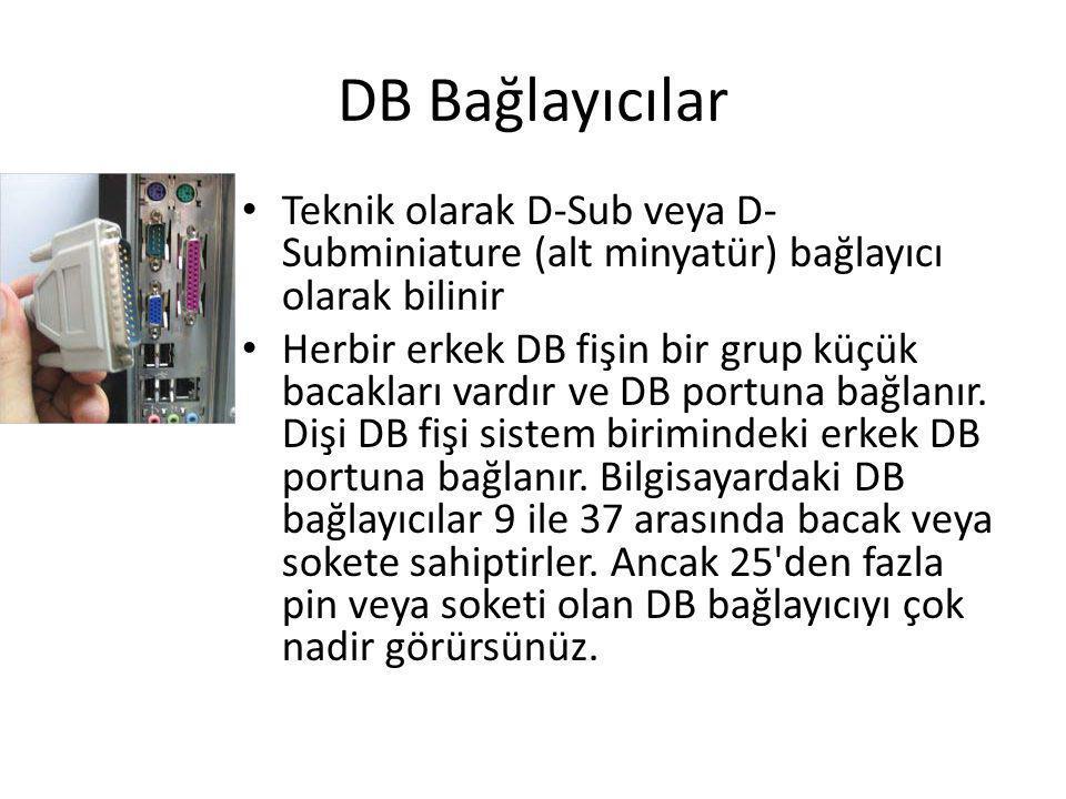 DB Bağlayıcılar • Teknik olarak D-Sub veya D- Subminiature (alt minyatür) bağlayıcı olarak bilinir • Herbir erkek DB fişin bir grup küçük bacakları va