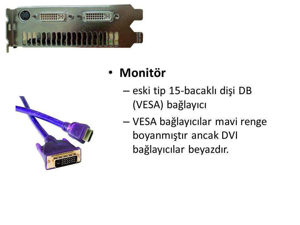 • Monitör – eski tip 15-bacaklı dişi DB (VESA) bağlayıcı – VESA bağlayıcılar mavi renge boyanmıştır ancak DVI bağlayıcılar beyazdır.