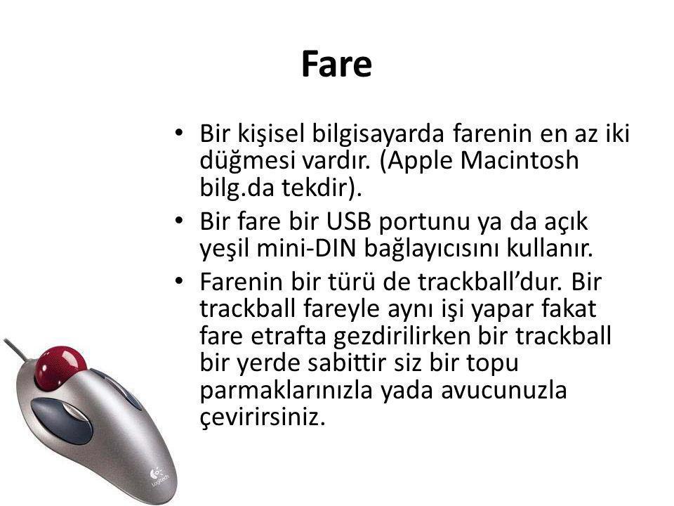 Fare • Bir kişisel bilgisayarda farenin en az iki düğmesi vardır. (Apple Macintosh bilg.da tekdir). • Bir fare bir USB portunu ya da açık yeşil mini-D
