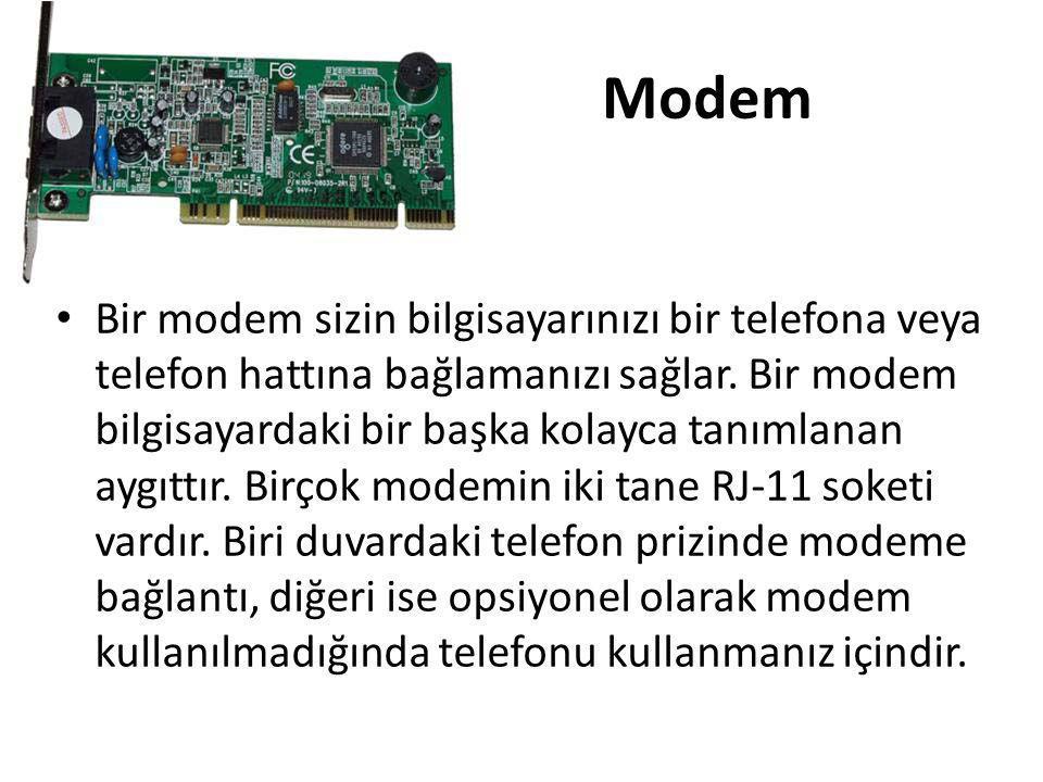 Modem • Bir modem sizin bilgisayarınızı bir telefona veya telefon hattına bağlamanızı sağlar. Bir modem bilgisayardaki bir başka kolayca tanımlanan ay