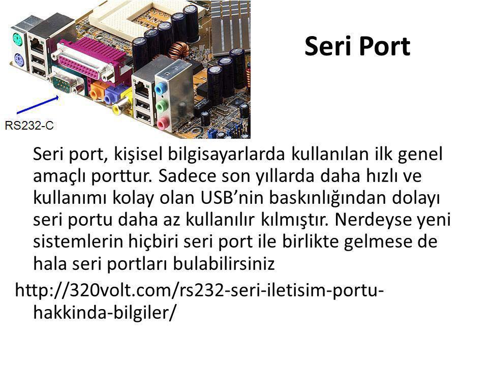 Seri Port Seri port, kişisel bilgisayarlarda kullanılan ilk genel amaçlı porttur. Sadece son yıllarda daha hızlı ve kullanımı kolay olan USB'nin baskı