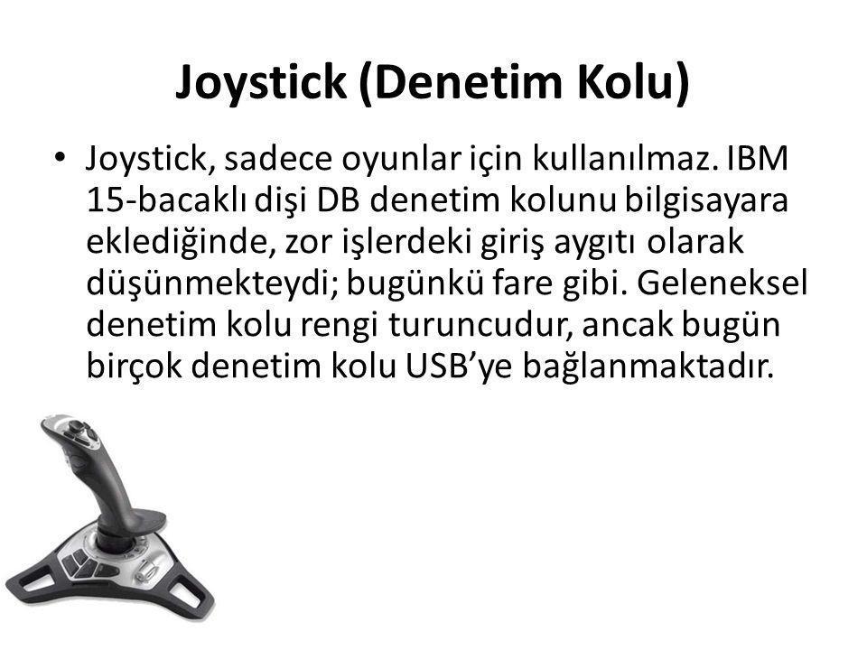 Joystick (Denetim Kolu) • Joystick, sadece oyunlar için kullanılmaz. IBM 15-bacaklı dişi DB denetim kolunu bilgisayara eklediğinde, zor işlerdeki giri