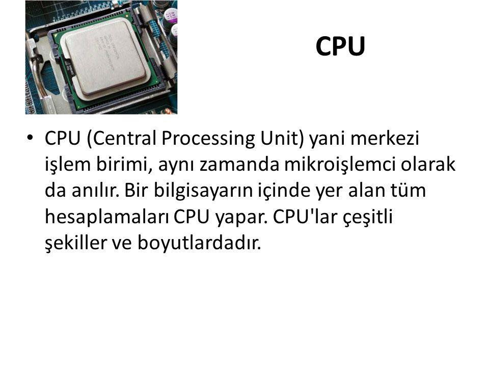 CPU • CPU (Central Processing Unit) yani merkezi işlem birimi, aynı zamanda mikroişlemci olarak da anılır. Bir bilgisayarın içinde yer alan tüm hesapl