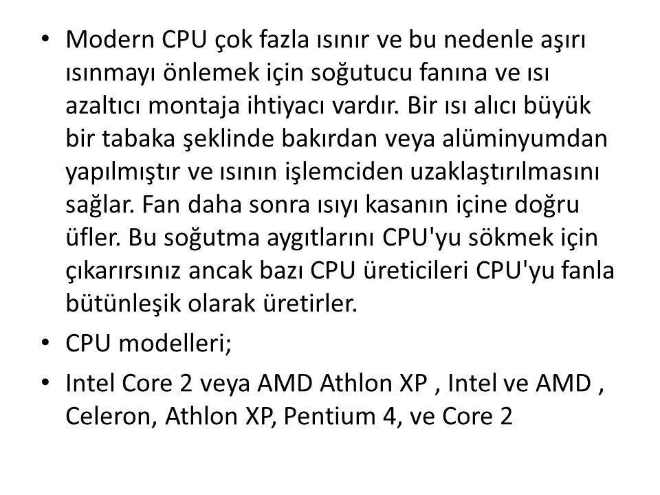 • Modern CPU çok fazla ısınır ve bu nedenle aşırı ısınmayı önlemek için soğutucu fanına ve ısı azaltıcı montaja ihtiyacı vardır. Bir ısı alıcı büyük b