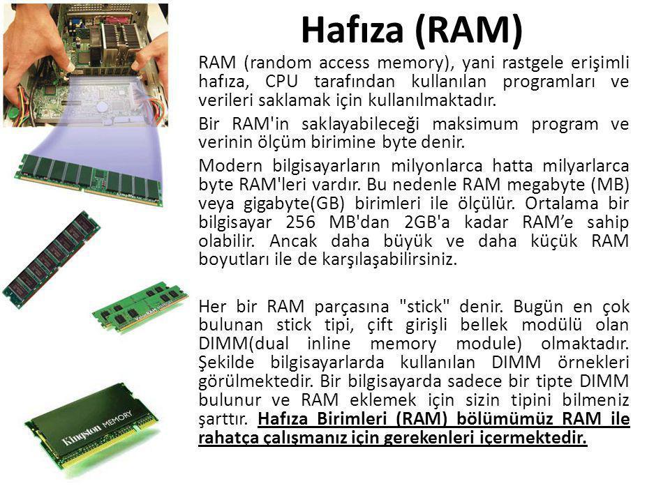 Hafıza (RAM) RAM (random access memory), yani rastgele erişimli hafıza, CPU tarafından kullanılan programları ve verileri saklamak için kullanılmaktad