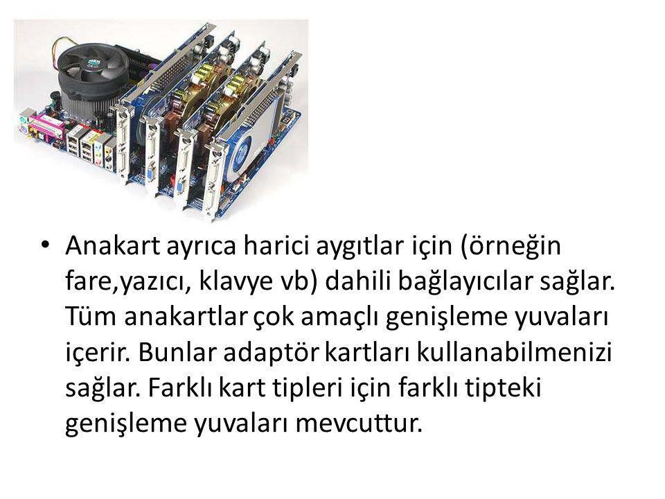 • Anakart ayrıca harici aygıtlar için (örneğin fare,yazıcı, klavye vb) dahili bağlayıcılar sağlar. Tüm anakartlar çok amaçlı genişleme yuvaları içerir