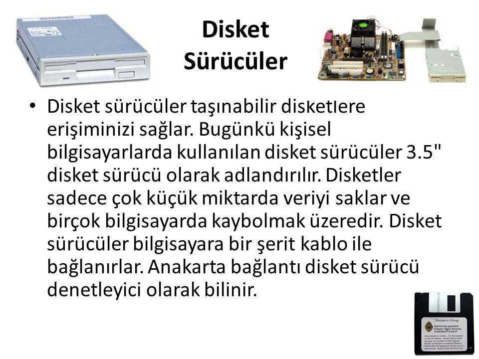 Disket Sürücüler • Disket sürücüler taşınabilir disketlere erişiminizi sağlar. Bugünkü kişisel bilgisayarlarda kullanılan disket sürücüler 3.5