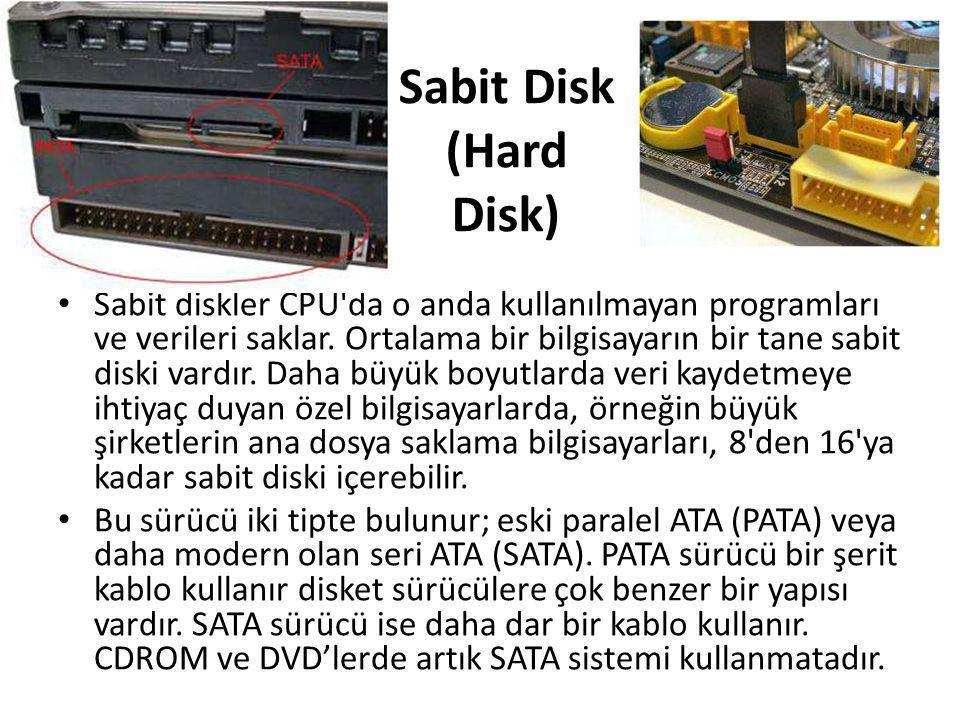 Sabit Disk (Hard Disk) • Sabit diskler CPU'da o anda kullanılmayan programları ve verileri saklar. Ortalama bir bilgisayarın bir tane sabit diski vard