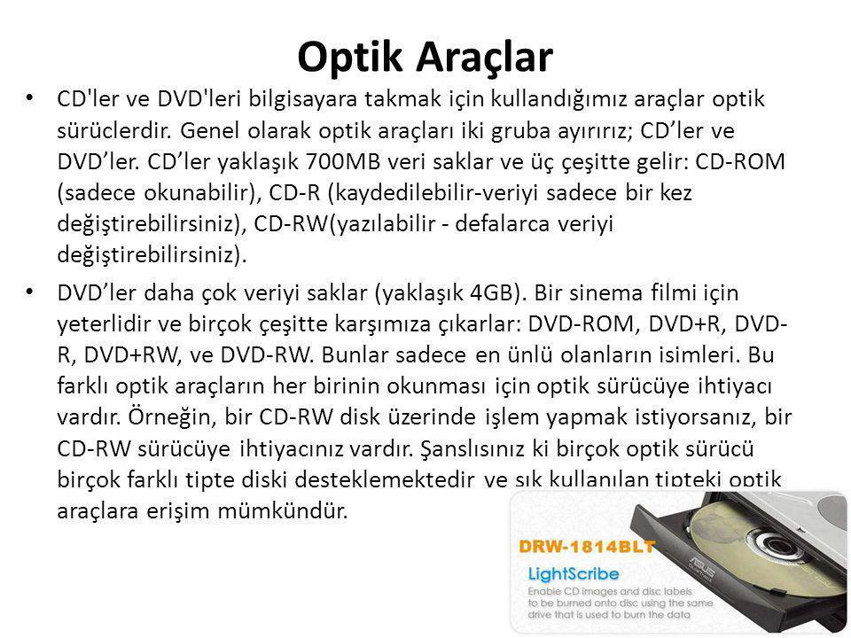 Optik Araçlar • CD'ler ve DVD'leri bilgisayara takmak için kullandığımız araçlar optik sürüclerdir. Genel olarak optik araçları iki gruba ayırırız; CD