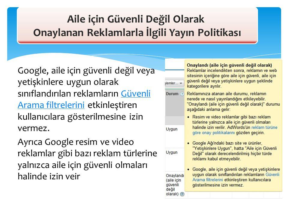 Google, aile için güvenli değil veya yetişkinlere uygun olarak sınıflandırılan reklamların Güvenli Arama filtrelerini etkinleştiren kullanıcılara göst