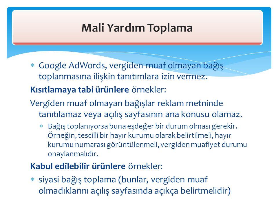  Google AdWords, vergiden muaf olmayan bağış toplanmasına ilişkin tanıtımlara izin vermez. Kısıtlamaya tabi ürünlere örnekler: Vergiden muaf olmayan