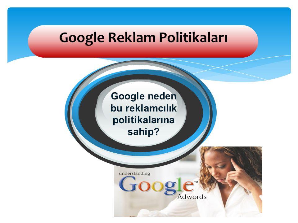 Google Neden Bu Reklamcılık Politikalarına Sahip.