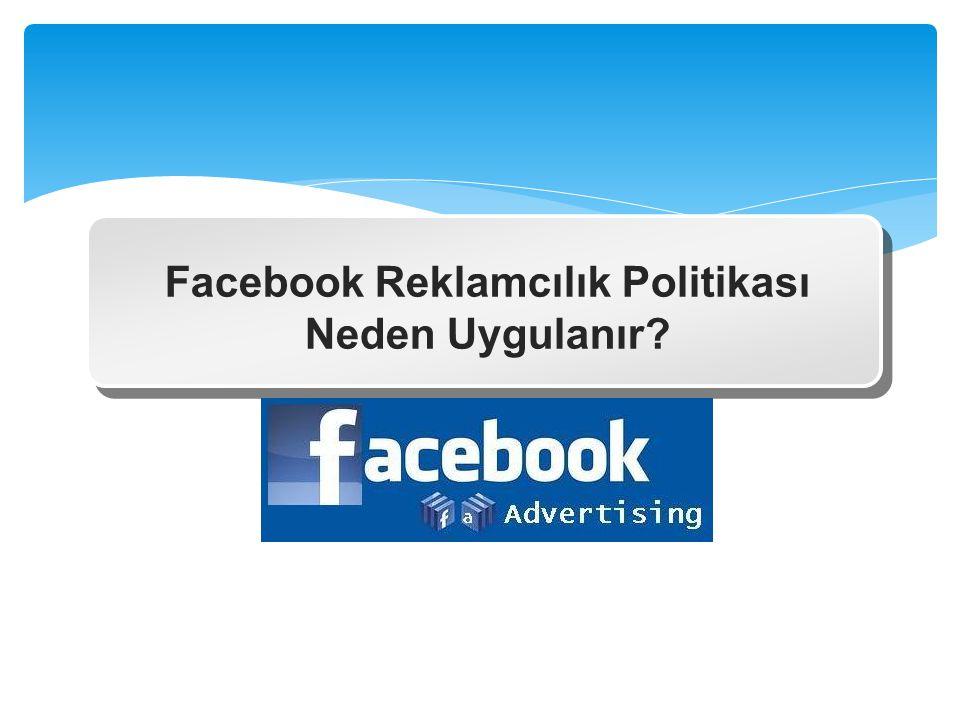 Facebook Reklamcılık Politikası Neden Uygulanır?