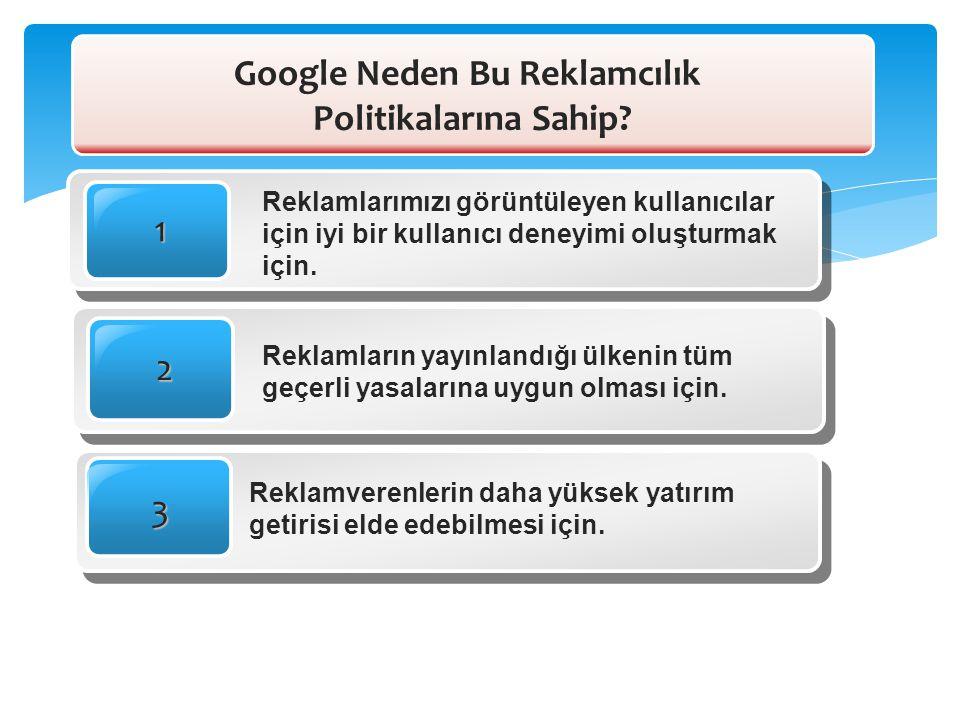 Google Neden Bu Reklamcılık Politikalarına Sahip? 1 Reklamlarımızı görüntüleyen kullanıcılar için iyi bir kullanıcı deneyimi oluşturmak için. 3 Reklam