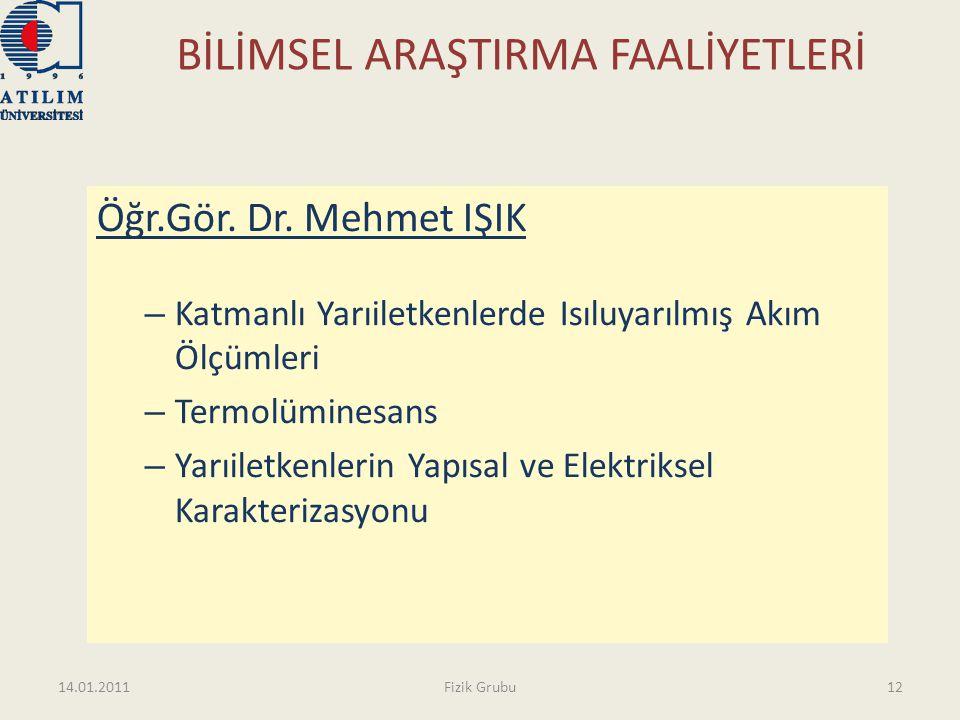BİLİMSEL ARAŞTIRMA FAALİYETLERİ Öğr.Gör. Dr. Mehmet IŞIK – Katmanlı Yarıiletkenlerde Isıluyarılmış Akım Ölçümleri – Termolüminesans – Yarıiletkenlerin