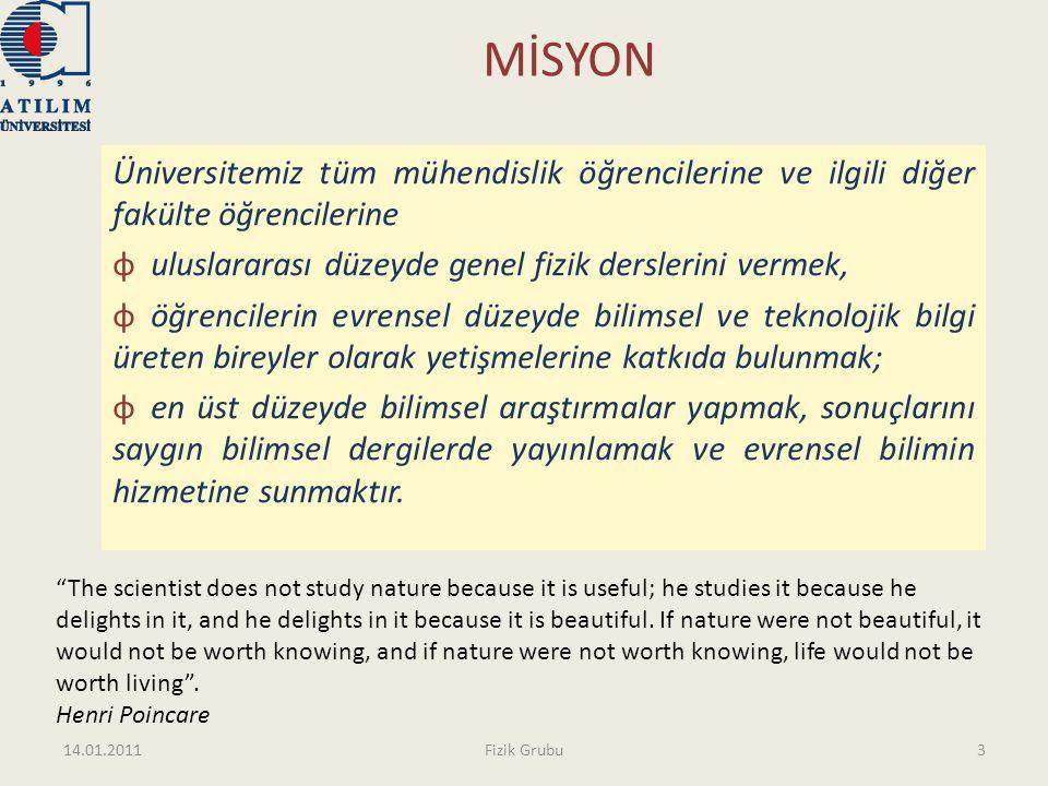 MİSYON Üniversitemiz tüm mühendislik öğrencilerine ve ilgili diğer fakülte öğrencilerine φ uluslararası düzeyde genel fizik derslerini vermek, φ öğren