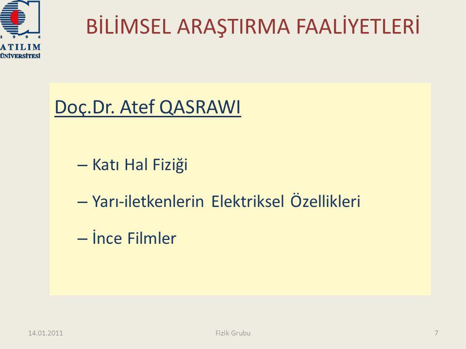 BİLİMSEL ARAŞTIRMA FAALİYETLERİ Doç.Dr. Atef QASRAWI – Katı Hal Fiziği – Yarı-iletkenlerin Elektriksel Özellikleri – İnce Filmler 14.01.20117Fizik Gru