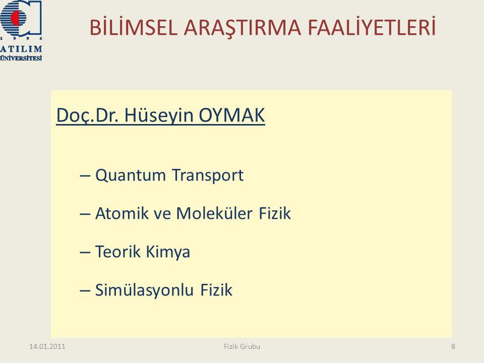 BİLİMSEL ARAŞTIRMA FAALİYETLERİ Doç.Dr. Hüseyin OYMAK – Quantum Transport – Atomik ve Moleküler Fizik – Teorik Kimya – Simülasyonlu Fizik 14.01.20118F