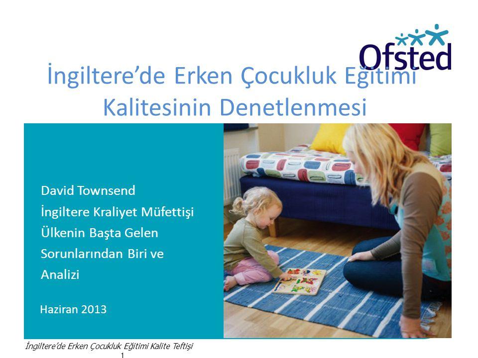 Haziran 2013 İngiltere'de Erken Çocukluk Eğitimi Kalitesinin Denetlenmesi David Townsend İngiltere Kraliyet Müfettişi Ülkenin Başta Gelen Sorunlarından Biri ve Analizi İngiltere'de Erken Çocukluk Eğitimi Kalite Teftişi 1