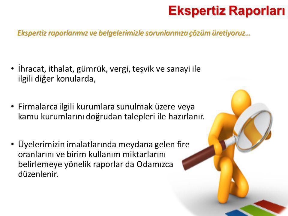 Ekspertiz raporlarımız ve belgelerimizle sorunlarınıza çözüm üretiyoruz… Ekspertiz Raporları • İhracat, ithalat, gümrük, vergi, teşvik ve sanayi ile i