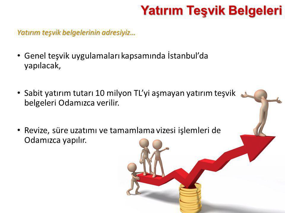 Yatırım teşvik belgelerinin adresiyiz… Yatırım Teşvik Belgeleri • Genel teşvik uygulamaları kapsamında İstanbul'da yapılacak, • Sabit yatırım tutarı 1