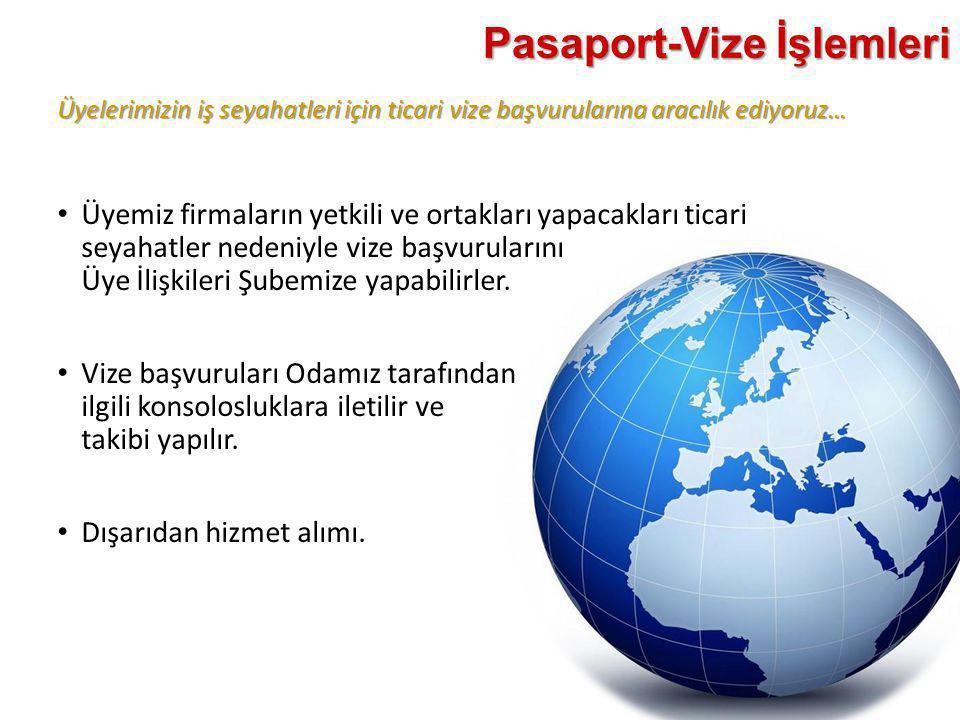 Üyelerimizin iş seyahatleri için ticari vize başvurularına aracılık ediyoruz… Pasaport-Vize İşlemleri • Üyemiz firmaların yetkili ve ortakları yapacak