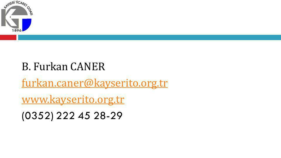 B. Furkan CANER furkan.caner@kayserito.org.tr www.kayserito.org.tr (0352) 222 45 28-29