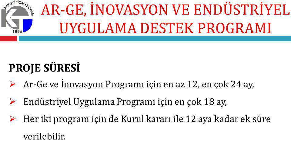 PROJE SÜRESİ  Ar-Ge ve İnovasyon Programı için en az 12, en çok 24 ay,  Endüstriyel Uygulama Programı için en çok 18 ay,  Her iki program için de Kurul kararı ile 12 aya kadar ek süre verilebilir.