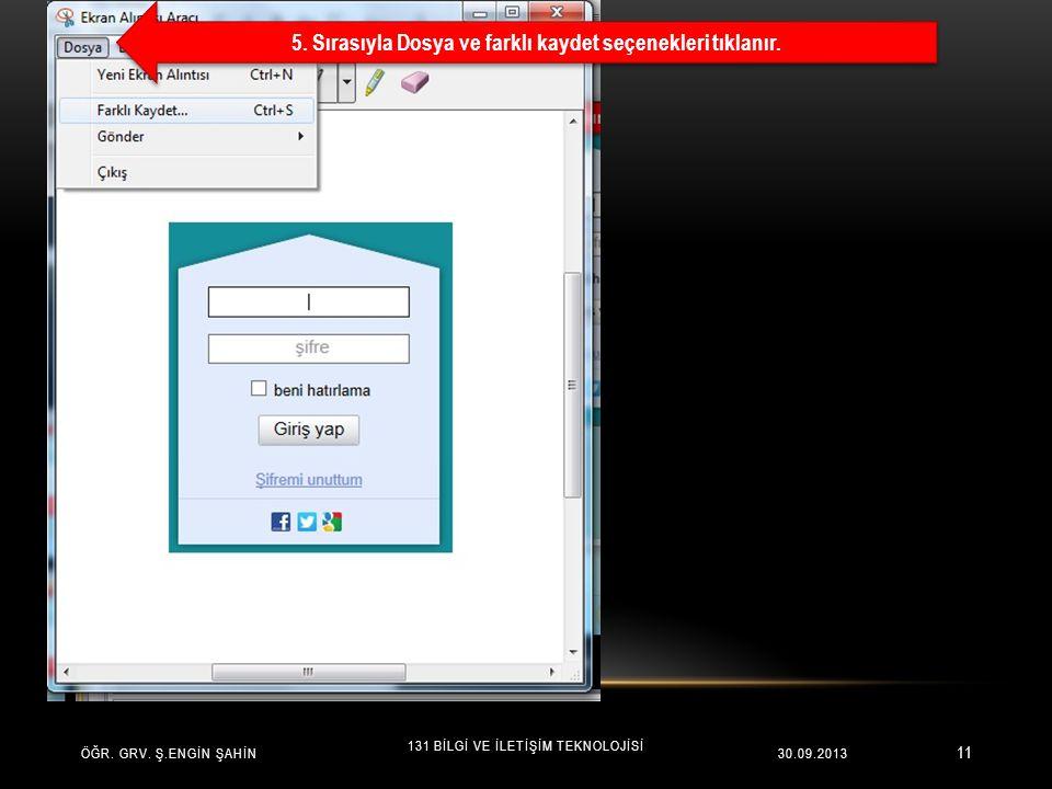11 ÖĞR. GRV. Ş.ENGİN ŞAHİN 131 BİLGİ VE İLETİŞİM TEKNOLOJİSİ 30.09.2013 5. Sırasıyla Dosya ve farklı kaydet seçenekleri tıklanır.