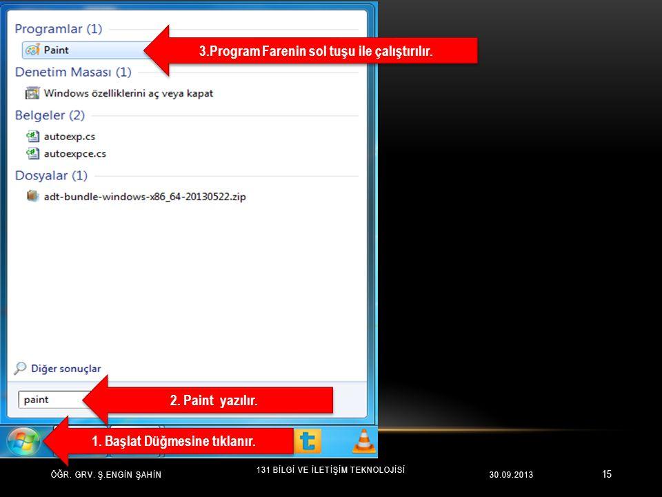 15 ÖĞR. GRV. Ş.ENGİN ŞAHİN 131 BİLGİ VE İLETİŞİM TEKNOLOJİSİ 30.09.2013 1. Başlat Düğmesine tıklanır. 2. Paint yazılır. 3.Program Farenin sol tuşu ile
