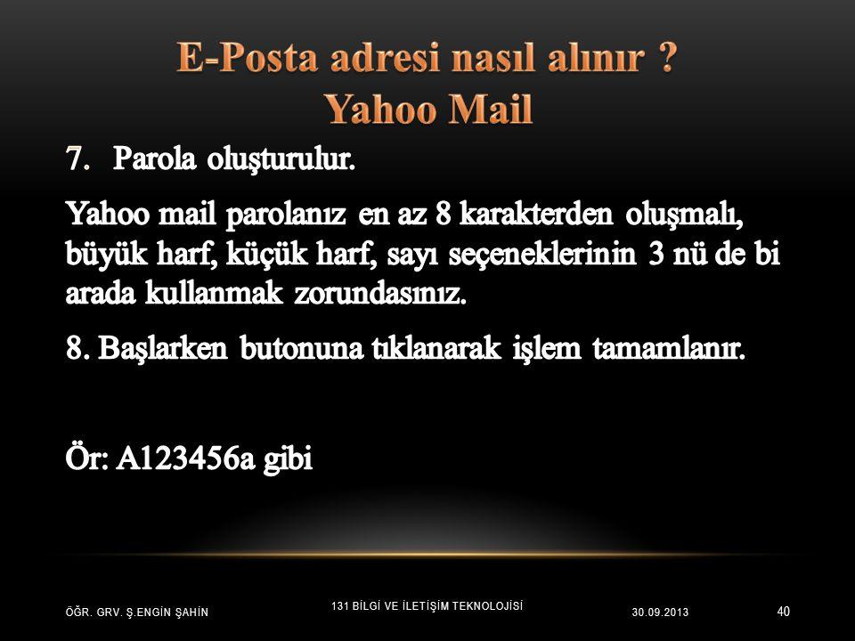 40 ÖĞR. GRV. Ş.ENGİN ŞAHİN 131 BİLGİ VE İLETİŞİM TEKNOLOJİSİ 30.09.2013