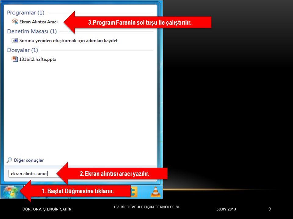9 ÖĞR. GRV. Ş.ENGİN ŞAHİN 131 BİLGİ VE İLETİŞİM TEKNOLOJİSİ 30.09.2013 1. Başlat Düğmesine tıklanır. 2.Ekran alıntısı aracı yazılır. 3.Program Farenin