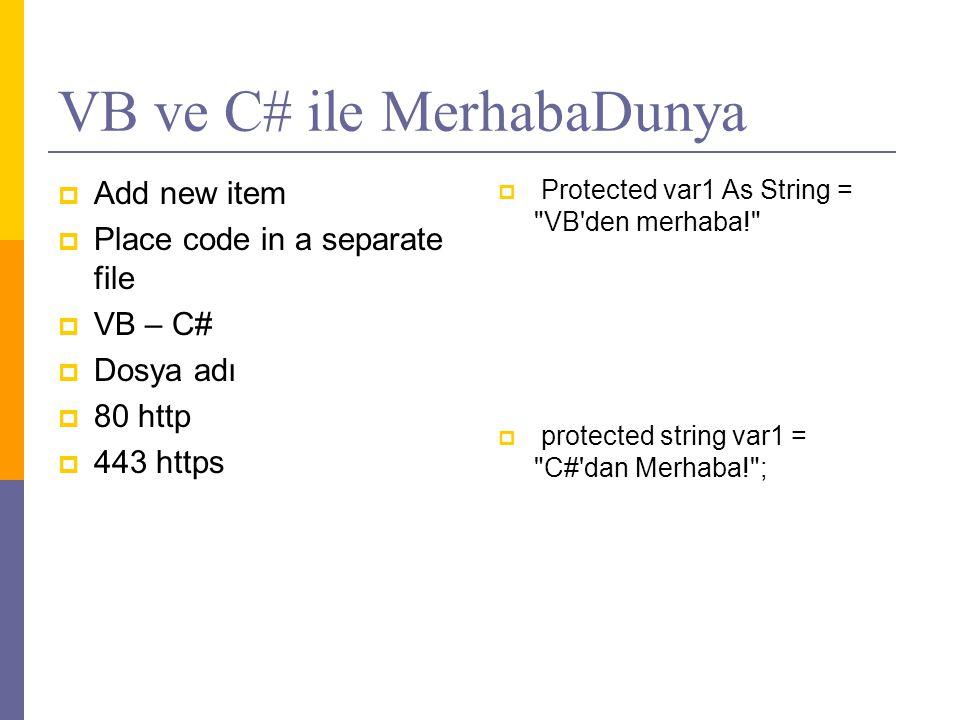 VB ve C# ile MerhabaDunya  Add new item  Place code in a separate file  VB – C#  Dosya adı  80 http  443 https  Protected var1 As String = VB den merhaba!  protected string var1 = C# dan Merhaba! ;